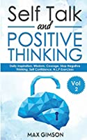 Self Talk and Positive Thinking: The Guide For Inspiration, Courage, Stop Negative Thinking, Neuro Linguistic Programming