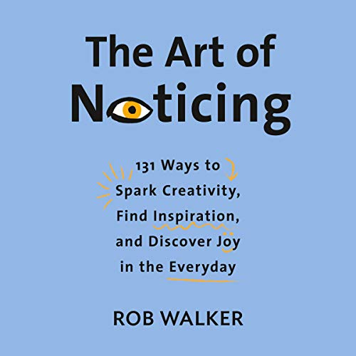 The Art of Noticing     131 Ways to Spark Creativity, Find Inspiration, and Discover Joy in the Everyday              By:                                                                                                                                 Rob Walker                               Narrated by:                                                                                                                                 Fred Sanders                      Length: 4 hrs and 52 mins     Not rated yet     Overall 0.0