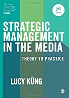 Strategic Management in the Media: Theory to Practice Second Edition