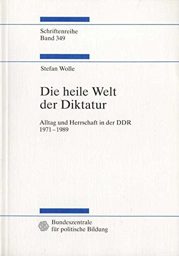 Die heile Welt der Diktatur. Alltag und Herrschaft in der DDR 1971-1989. ( Schriftenreihe Band 349 ).