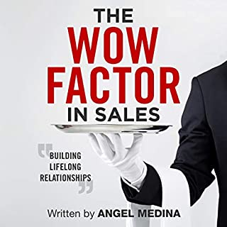 The Wow Factor in Sales: Building Lifelong Relationships                   Written by:                                                                                                                                 Angel Medina                               Narrated by:                                                                                                                                 Angel Medina                      Length: 8 hrs and 11 mins     Not rated yet     Overall 0.0