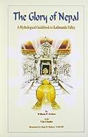 The Glory of Nepal: A Mythological Guidebook to Kathmandu Valley Based on the Nepala-Mahatmya and Himavatkhanda