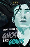 Short Stories of Ghosts and Graves: Anthology of Ghost Stori
