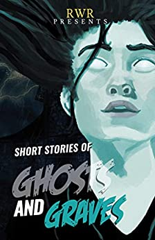 Short Stories of Ghosts and Graves: Anthology of Ghost Stories by RWR Writers (Anthologies by RWR Writers - Set One) by [Charmaine Clancy, Chris Radge, Anna Campbell, Jack Simm, Meg Vann, Gina Pinto, Lea Scott, Pamela Jeffs, Joanne Austen Brown, Frank Prem]