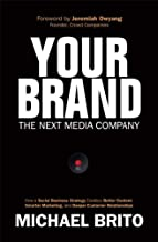 Your Brand, the Next Media Company: How a Social Business Strategy Enables Better Content, Smarter Marketing, and Deeper C...