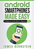 Android Smartphones Made Easy: The Beginners Guide Made For Beginners