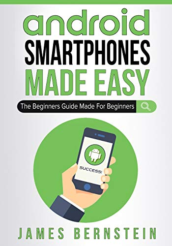 Android Smartphones Made Easy: The Beginners Guide...
