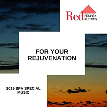 For Your Rejuvenation - 2019 Spa Special Music