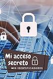 Mi acceso secreto, mis identificadores: Acceda fácilmente a sus cuentas. Mantenga su información segura. escriba sus contraseñas en su cuaderno privado