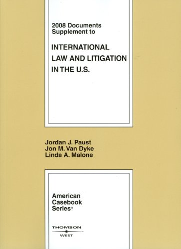 International Law and Litigation in the United States, 2008 Documents Supplement (American Casebook