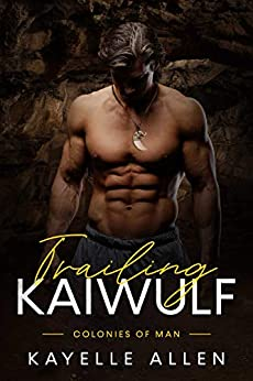 Trailing Kaiwulf (Colonies of Man Book 2) by [Kayelle Allen]