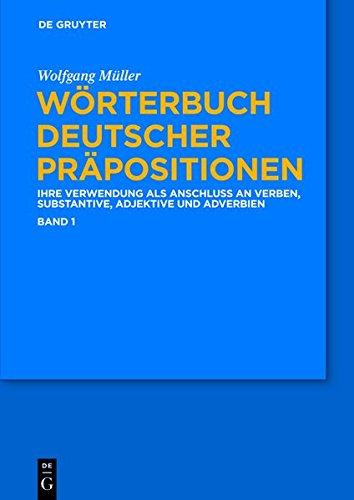 Wörterbuch deutscher Präpositionen. 3 Bände: Die Verwendung als Anschluss an Verben, Substantive, Adjektive und Adverbien