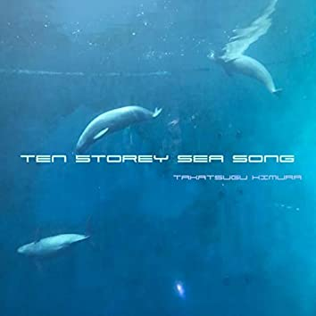 Ten Storey Sea Song
