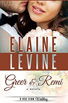 Greer and Remi: A Red Team Wedding Novella by [Elaine Levine]
