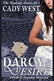 Darcy & Desire: A Pride & Prejudice Variation: 1 (The Pemberley Letters)