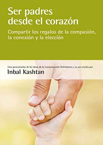 Ser padres desde el corazón: compartir los regalos de la compasión ...