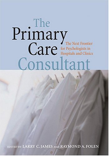 The Primary Care Consultant: The Next Frontier for Psychologists in Hospitals and Clinics (Application and Practice in H