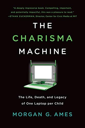 The Charisma Machine: The Life, Death, and Legacy of One Laptop per Child (Infrastructures) (English Edition)