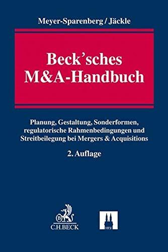 Beck'sches M&A-Handbuch: Planung, Gestaltung, Sonderformen, regulatorische Rahmenbedingungen und Streitbeilegung bei Mergers & Acquisitions