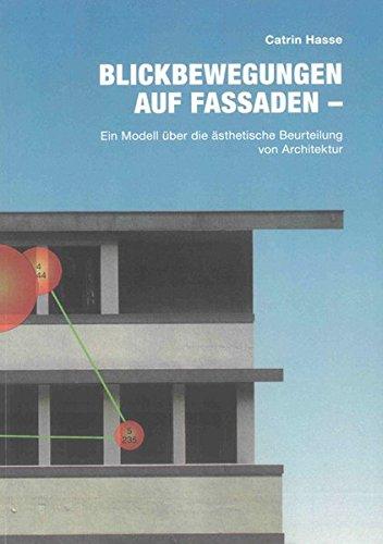 Blickbewegungen auf Fassaden: Ein Modell über die ästhetische Beurteilung von Architektur (Berichte aus der Architektur)