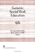 Geriatric Social Work Education (Journal of Gerontological Social Work)