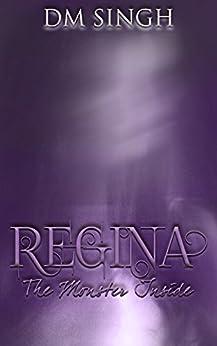 Regina: The Monster Inside (Regina Series Book 1) by [D M Singh]