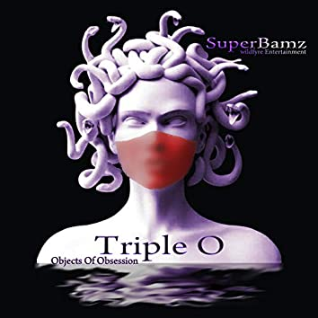 Triple O (Objects Of Obsession)
