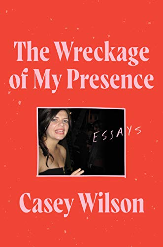 Compare Textbook Prices for The Wreckage of My Presence: Essays  ISBN 9780062960580 by Wilson, Casey