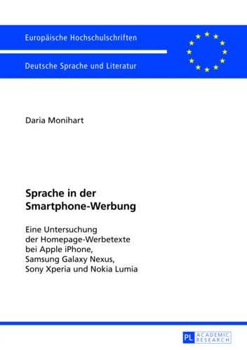 Sprache in der Smartphone-Werbung: Eine Untersuchung der Homepage-Werbetexte bei Apple iPhone, Samsung Galaxy Nexus, Sony Xperia und Nokia Lumia ... Langue et littérature allemandes, Band 2034)