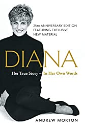 Image: Diana: Her True Story - in Her Own Words | Paperback: 448 pages | by Andrew Morton (Author). Publisher: Simon and Schuster; Anniversary Edition (June 27, 2017)
