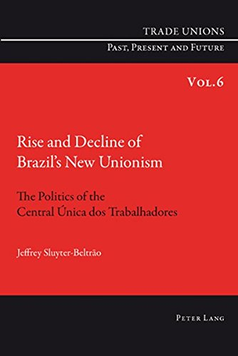 Rise and Decline of Brazil's New Unionism: The Politics of the Central Única DOS Trabalhadores