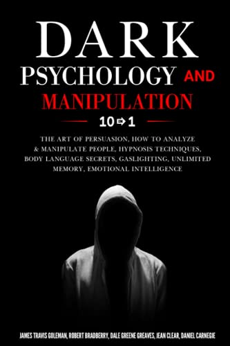 Dark Psychology and Manipulation: 10 in 1: The Art of Persuasion, How to Analyze & Manipulate People, Hypnosis Techniques, Body language Secrets, Gaslighting, Unlimited Memory, Emotional Intelligence
