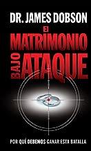El Matrimonio Bajo Ataque: Por Que Debemos Ganar Esta Batalla (Spanish Edition)