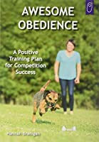 Awesome Obedience: A Positive Training Plan for Competition Success