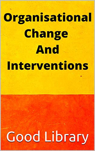 Organisational Change And Interventions (English Edition)