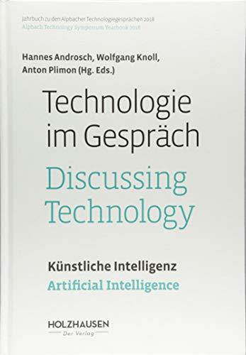 Technologie im Gespräch: Künstliche Intelligenz: Jahrbuch zu den Alpbacher Technologiegesprächen 2018 (Technologie im Gespräch: Jahrbuch zu den Alpbacher Technologiegesprächen)