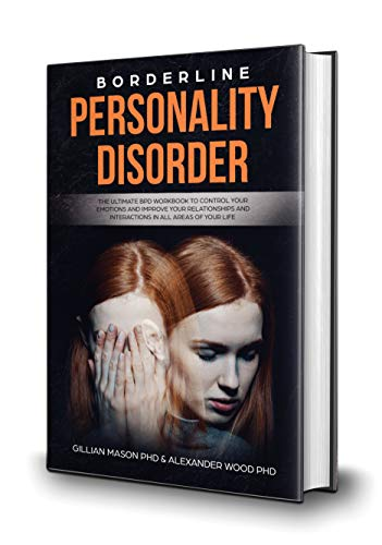 Borderline Personality Disorder: The ultimate BPD workbook to control your emotions and improve your relationships and interaction in all areas of your life