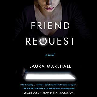Friend Request                   By:                                                                                                                                 Laura Marshall                               Narrated by:                                                                                                                                 Elaine Claxton                      Length: 11 hrs and 10 mins     687 ratings     Overall 4.1