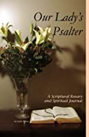 Our Lady's Psalter: A Scriptural Rosary and Spiritual Journal