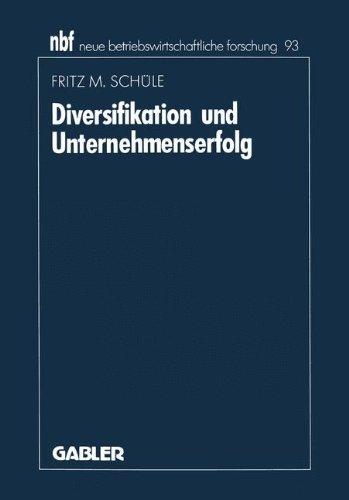 Diversifikation und Unternehmenserfolg: Eine Analyse Empirischer Forschungsergebnisse (neue betriebswirtschaftliche forschung (nbf)) (German Edition) by Fritz M. Schüle (1992-01-01)