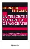 La télécratie contre la démocratie - Lettre ouverte aux représentants politiques de Bernard Stiegler ( 3 octobre 2008 ) - Editions Flammarion (3 octobre 2008)