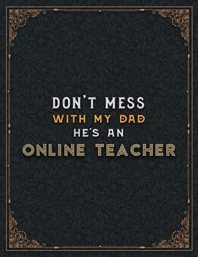 Online Teacher Lined Notebook - Don't Mess With My Dad He's An Online Teacher Job Title Working Cover To Do List Journal: Appointment , Planning, A4, ... Cute, Hourly, Home Budget, 21.59 x 27.94 cm