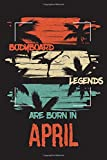 """BODYBOARD Legends Are Born In APRIL: Enjoy the ride  with the BODYBOARDING EXTREME SPORTS JOURNAL for Men and Women, Notebook Gifts for youth and kids ... at 6"""" x 9"""", 120 pages, Flexible Paperback)"""