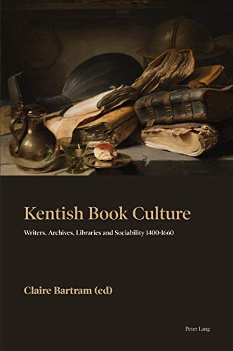 Kentish Book Culture: Writers, Archives, Libraries and Sociability 1400-1660 (English Edition)