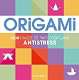 Origami anti-stress: 1000 pages de papier origami