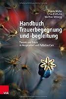 Handbuch Trauerbegegnung und -begleitung: Theorie und Praxis in Hospizarbeit und Palliative Care