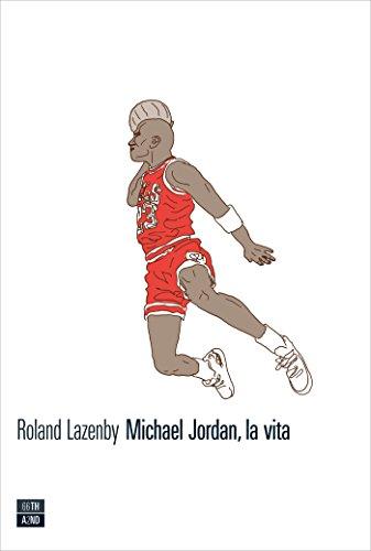 Michael Jordan, la vita (VITE INATTESE Vol. 6)