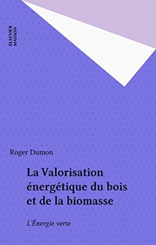 La Valorisation énergétique du bois et de la biomasse: L Énergie verte (Les Objectifs scientifiques de demain)