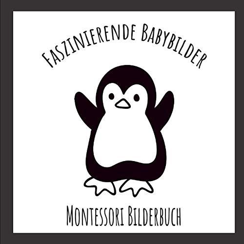Faszinierende Babybilder - Montessori Bilderbuch: Entwickeln Sie das Gehirn Ihres Babys mit diesen Schwarz-Weiß-Bildern - perfektes Babygeschenk.