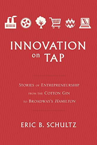 Innovation on Tap: Stories of Entrepreneurship from the Cotton Gin to Broadway's Hamilton